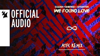 Sultan + Shepard x Showtek - We Found Love (ATFC Remix)