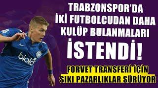 Trabzonspor'da iki futbolcu daha kulüp bulanmaları istendi! Forvet transferinde sıkı pazarlıklar