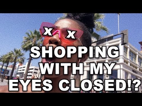 GOING SHOPPING WITH MY EYES CLOSED