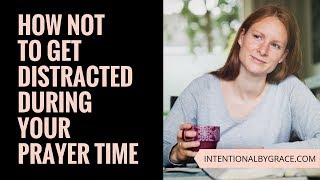 How Not to Get Distracted While Praying (3 Simple Tricks to Help You Stay Focused!)