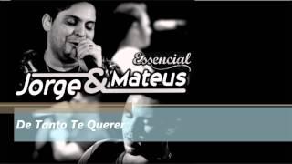 De Tanto Te Querer - Jorge e Mateus - ESSENCIAL 2012