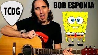 Como Tocar Bob Esponja En Guitarra Acústica: Tutorial Completo Facil! Tus Clases De Guitarra TCDG