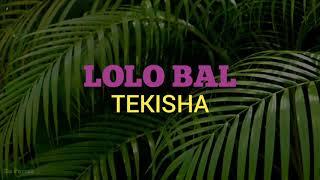 Tekisha Lolo Bal Lyrics