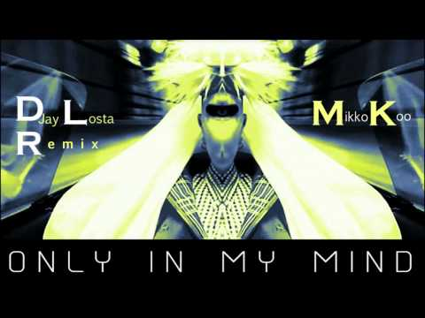 New Dance Electronica 2013 Mikkokoo - Only In My Mind (Losta Remix)