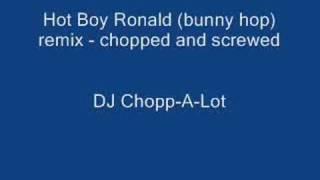 Hot Boy Ronald (bunny hop) remix-chopped and screwed