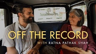 Off The Record Ep. 04 Ft. Ratna Pathak Shah