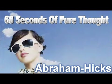68 Seconds of pure thought – Abraham-Hicks