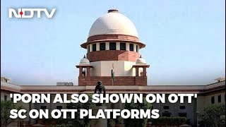 They Show Porn, Too, Says Supreme Court, In Favour Of OTT Control - Download this Video in MP3, M4A, WEBM, MP4, 3GP