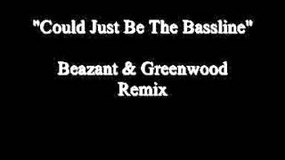 Could Just Be The Bassline  (Beazant & Greenwood Remix)