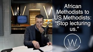 """African Methodist To US Methodists: """"Stop Lecturing Us."""""""