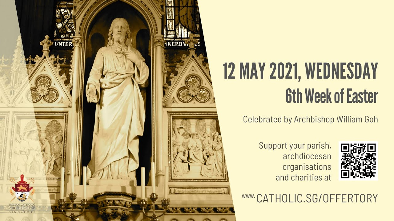 Catholic Singapore Mass 12th May 2021 Today Online - Wednesday, 6th Week of Easter 2021