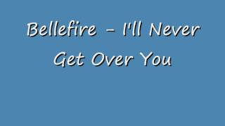 Bellefire - I'll Never Get Over You