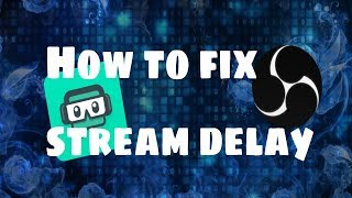 How to fix stream delay (Streamlabs OBS)