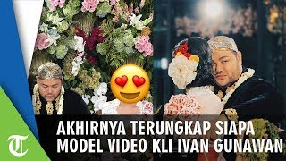 Akhirnya Terungkap Siapa yang Menjadi Model Video Klip Ivan Gunawan