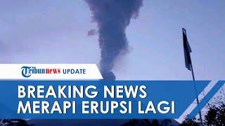 BREAKING NEWS: Gunung Merapi Erupsi Lagi, Durasi 5 Menit 45 Detik