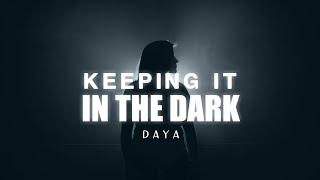 Daya   Keeping It In The Dark (Lyrics)