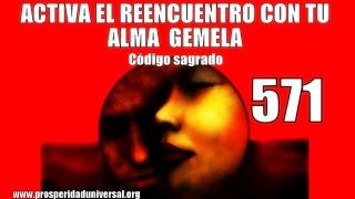 ACTIVA EL REENCUENTRO CON TU ALMA GEMELA -571 - PROSPERIDAD UNIVERSAL