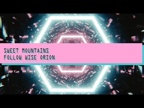 Sweet Mountains – Follow Wise Orion (офіційний кліп)