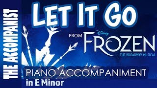Let It Go   From Disney's Broadway Musical Frozen   Piano Accompaniment In E Minor   Karaoke