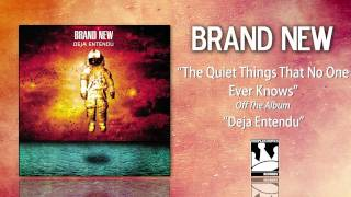 """Brand New """"The Quiet Things That No One Ever Knows"""""""