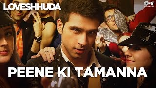 Peene Ki Tamanna - Song Video - Loveshhuda