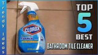 Top 5 Best Bathroom Tile Cleaners Review in 2020