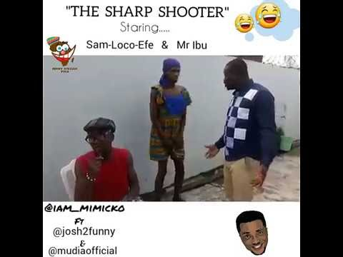 "THE SHARP SHOOTER""  staring Mimicko as SamLocoEfe & Mr ibu"