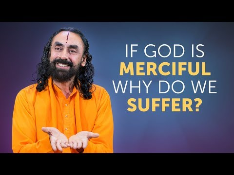 Why Do we Suffer if God is So Merciful and Forgiving? | Swami Mukundananda