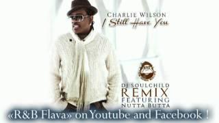 Charlie Wilson feat. Nutta Butta - I Still Have You (DJ Soulchild Remix) [2014]