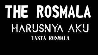 THE ROSMALA HARUSNYA AKU TASYA ROSMALA