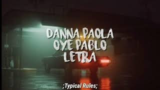 Danna Paola   Oye Pablo (Letra) |  ;Typical Rules;