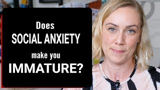 Does Social Anxiety Make You Immature?