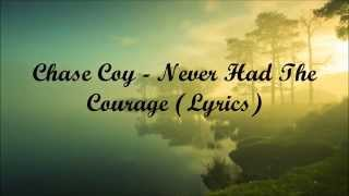 Chase Coy - Never Had The Courage (Lyrics)