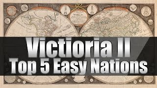 "Victoria 2 Tutorials ""Top 5 Easiest Nations to Start As"""
