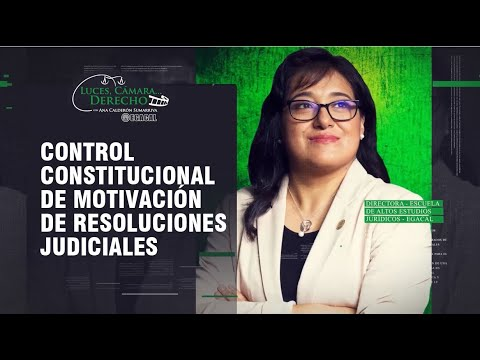 MOTIVACIÓN DE RESOLUCIONES JUDICIALES: Control Constitucional - LCD 187