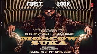 First Look: Moscow Suka | Yo Yo Honey Singh, Neha Kakkar | Bhushan Kumar | Video Releasing 14 April