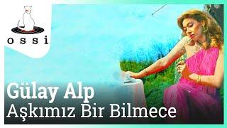 Gülay Alp / Aşkımız Bir Bilmece