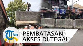 Video Suasana Isolasi Wilayah Hari Pertama di Tegal, Dilakukan Blokade 49 Titik Jalan