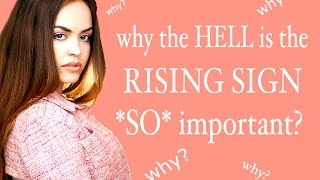 Why the HELL is the Rising Sign SO Important???