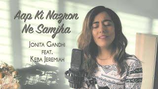 Aap Ki Nazron Ne Samjha (Cover) - Jonita Gandhi ft. Keba Jeremiah
