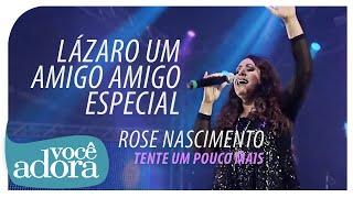 Rose Nascimento - Lázaro, Um Amigo Especial (DVD Tente Um Pouco Mais) [Vídeo Oficial]