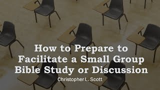 How to Prepare to Facilitate a Small Group Bible Study or Discussion