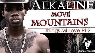 Alkaline - Move Mountains (Things Mi Love Pt.2) February 2014