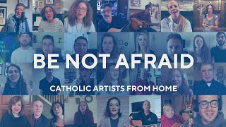 Be Not Afraid – A message by Catholic Artists from Home