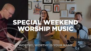 How Great Thou Art; Be Thou My Vision; Worthy Worthy | Special Weekend Worship Music