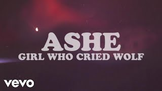 Ashe - Girl Who Cried Wolf (Official Audio)
