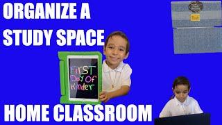 ORGANIZE A STUDY SPACE (HOME CLASSROOM)