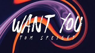 Tom Speight   Want You (Lyrics)