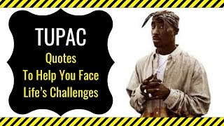 Tupac Quotes To Help You Face Life's Challenges   2Pac Quotes About Life