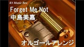 ForgetMeNot/中島美嘉オルゴール映画「ボクの妻と結婚してください。」主題歌